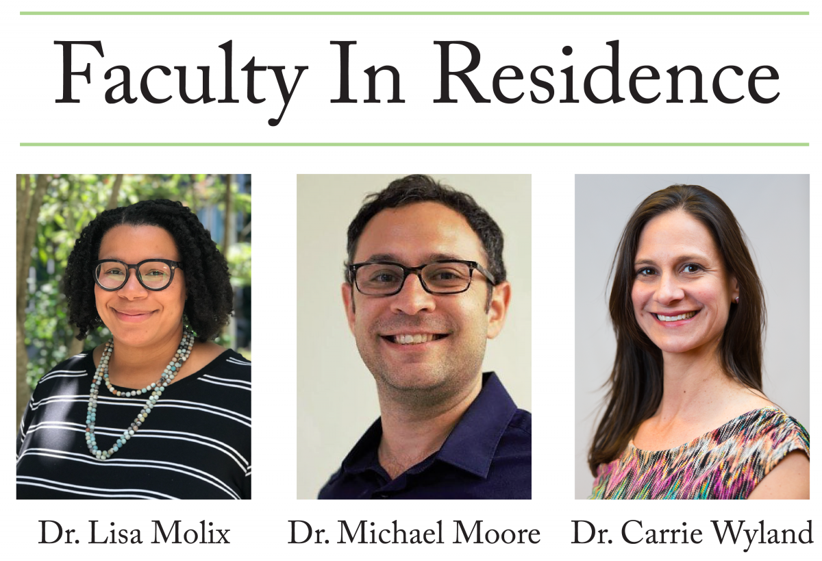 photos of the three faculty in residence: dr lisa molix, dr michael moore, and dr carrie wyland
